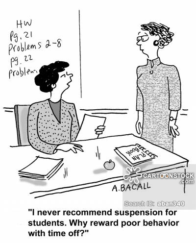 """""""I never recommend suspension for students. Why reward poor behavior with time off?"""""""